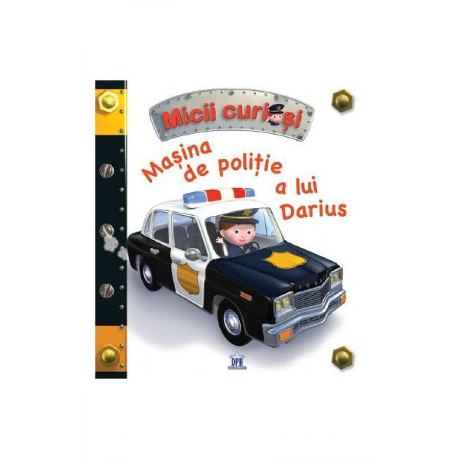 Micii curiosi: Masina de politie a lui Darius