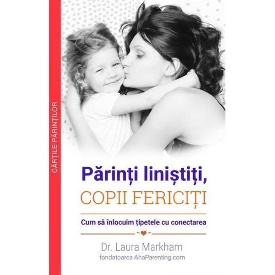 Parinti linistiti, copii fericiti - Laura Markham