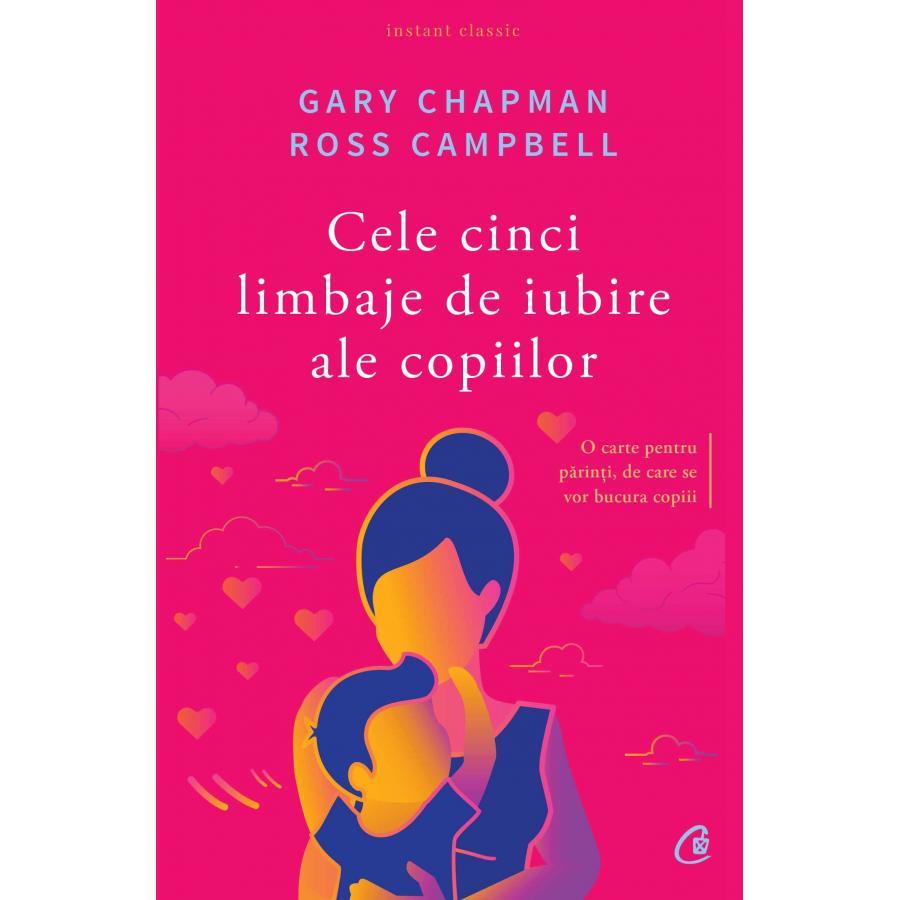 Cele cinci limbaje de iubire ale copiilor ed.5 - Gary Chapman, Ross Campbell