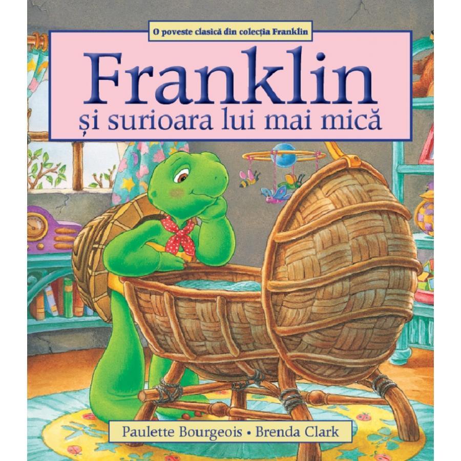 Franklin si surioara lui mai mica - Paulette Bourgeois, Brenda Clark
