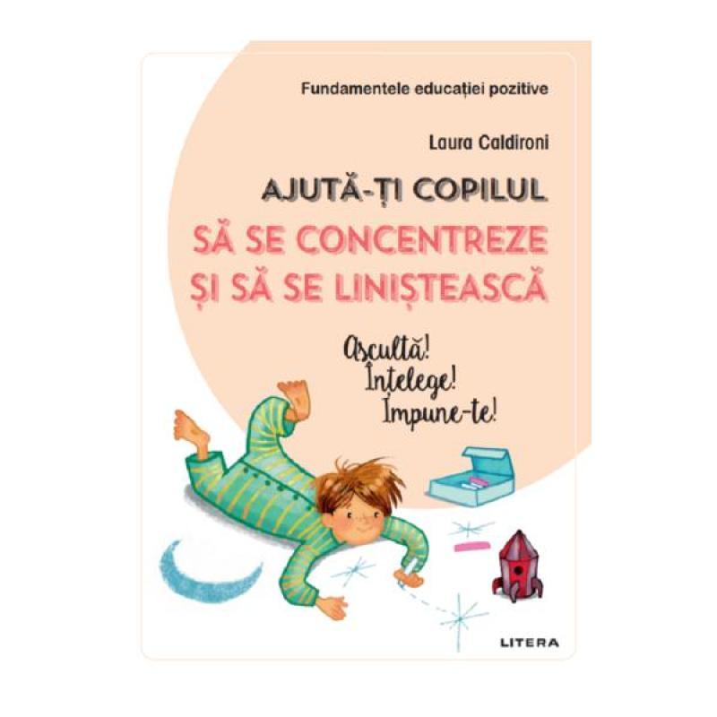 Ajuta-ti copilul sa se concentreze si sa se linisteasca - Laura Caldironi
