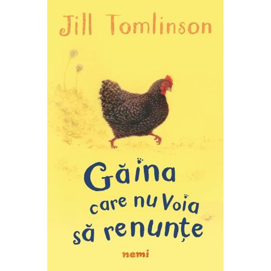 Gaina care nu voia sa renunte - Jill Tomlinson