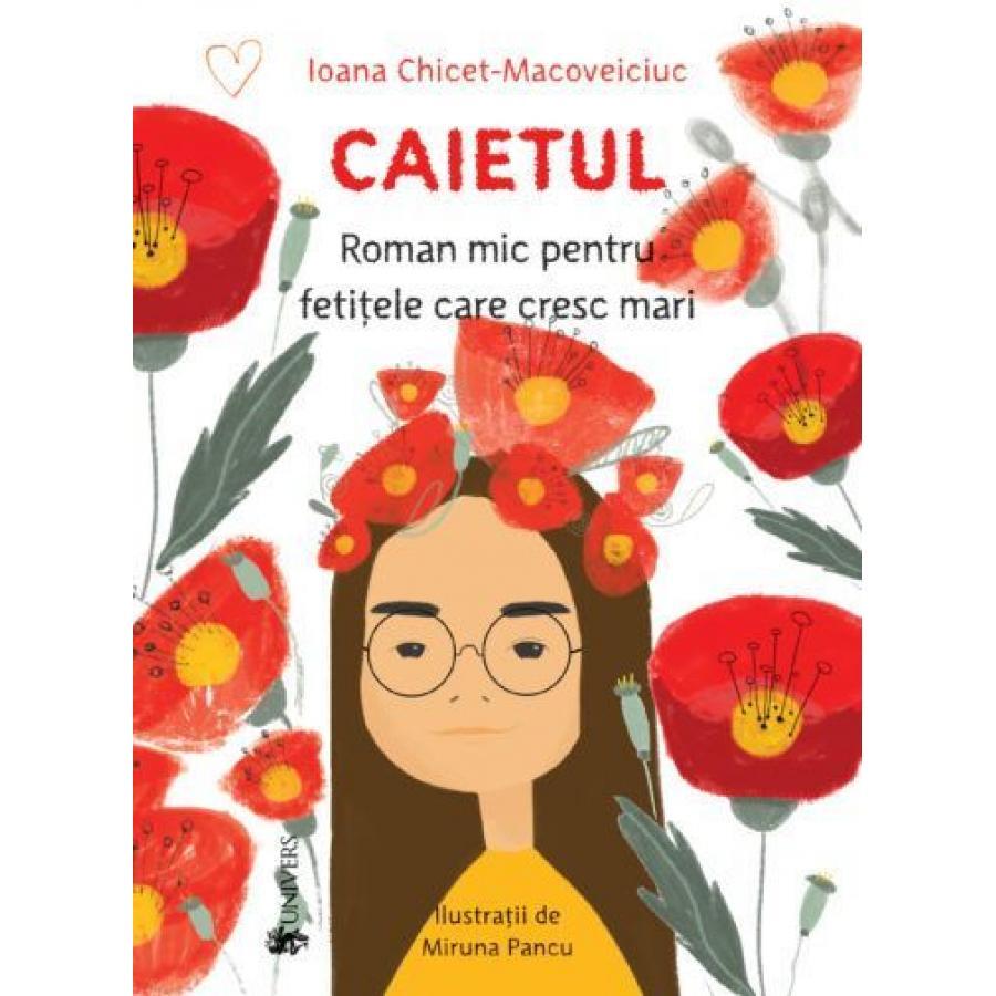 Caietul. Roman mic pentru fetitele care cresc mari - Ioana Chicet-Macoveiciuc