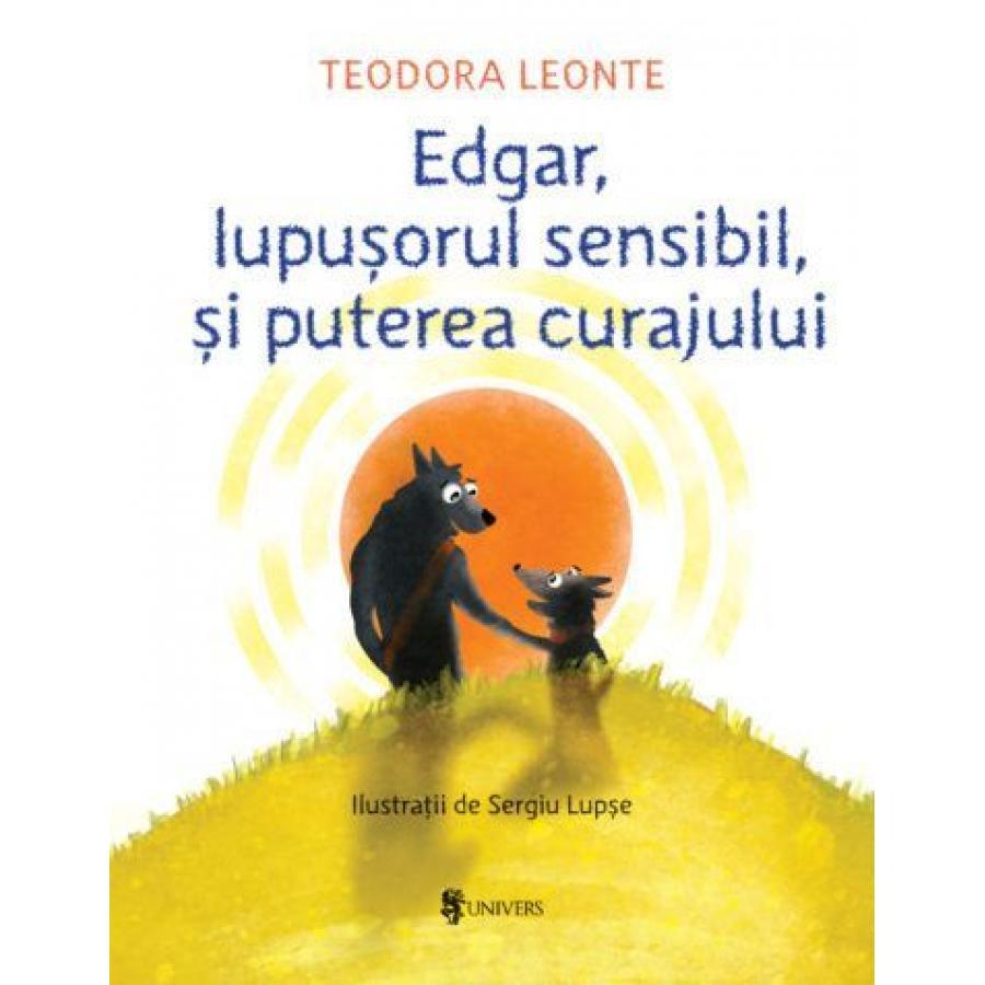 Edgar, lupusorul sensibil si puterea curajului - Teodora Leonte, Sergiu Lupse