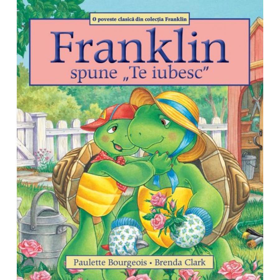Franklin spune Te iubesc -Paulette Bourgeois, Brenda Clark