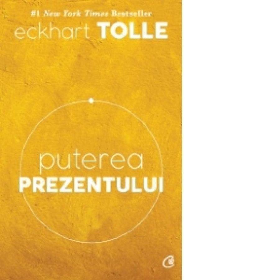 Puterea prezentului. Ed.6 - Eckhart Tolle