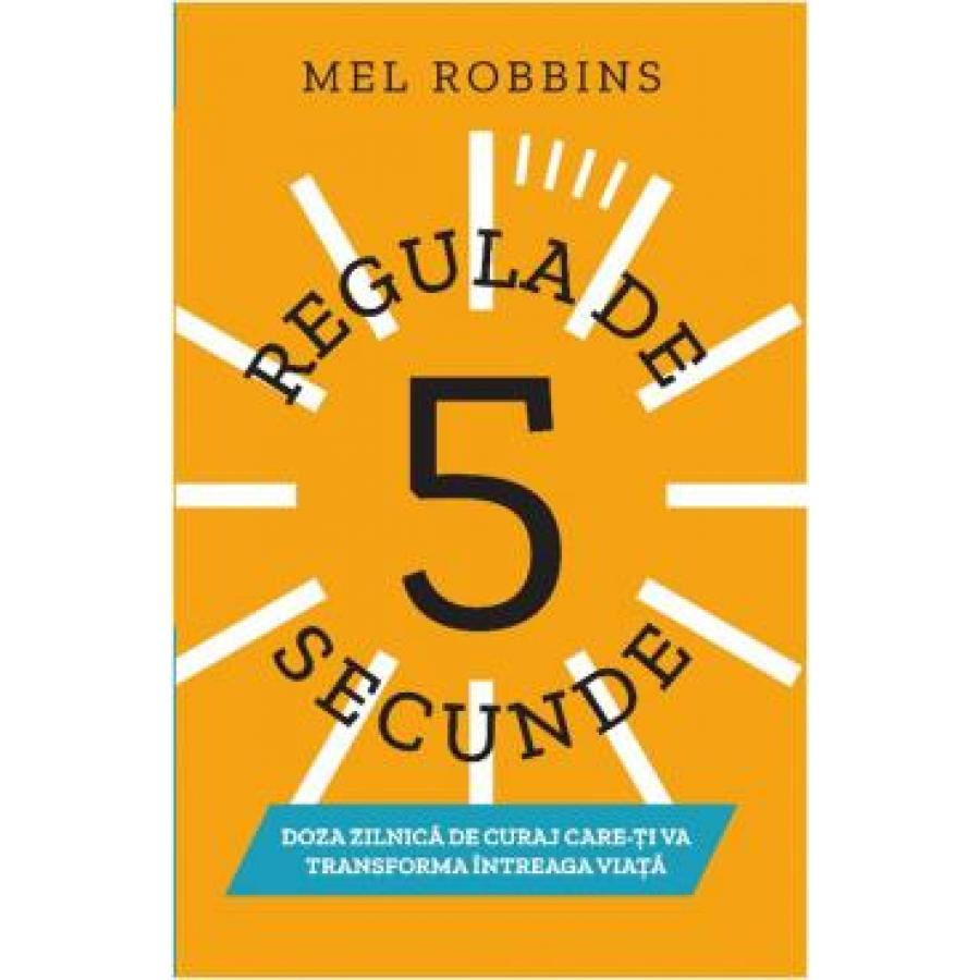 Regula de 5 secunde - Mel Robbins