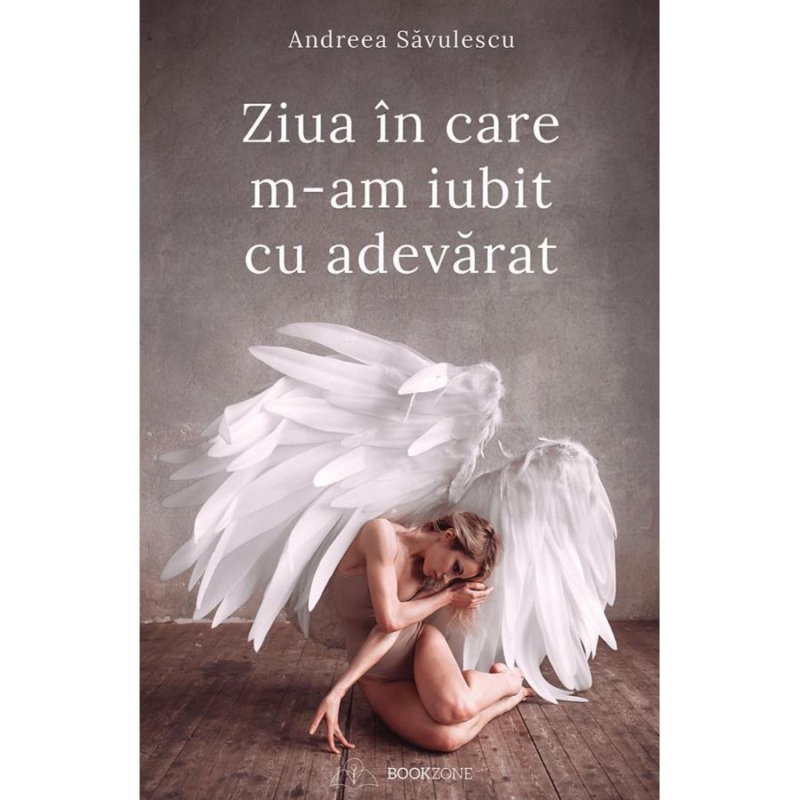Ziua în care m-am iubit cu adevărat  - Andreea Savulescu