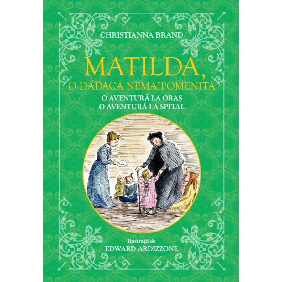 Matilda, o dădacă nemaipomenită. O aventură la oraș, o aventură la spital -Christianna Brand